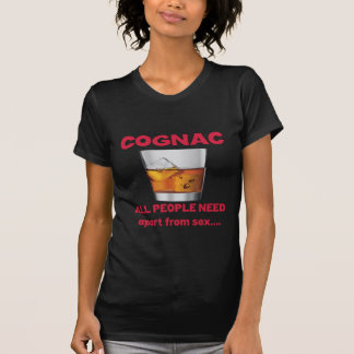 Cognac all people need apart from ..... t-shirts