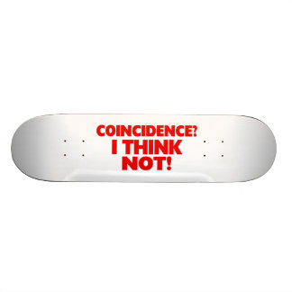 Coincidence I Think Not Skateboard Deck