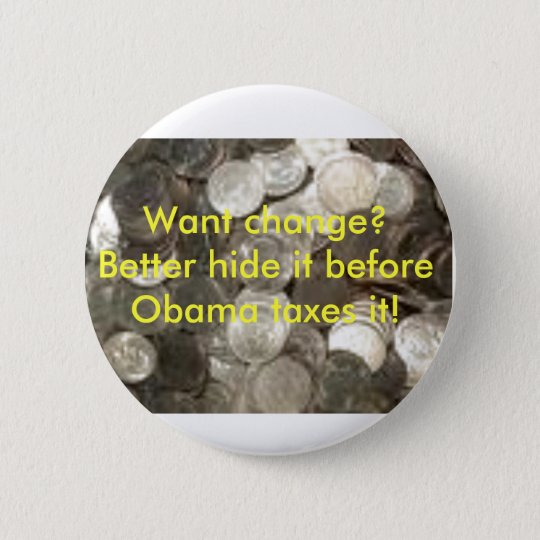coins, Want change?  Better hide i... - Customised 6 Cm Round Badge