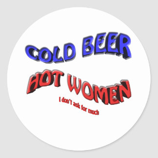 cold beer hot woman ( i dont ask for much ) round sticker