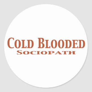Cold Blooded Sociopath Gifts Sticker