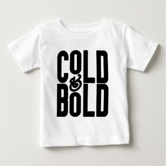 COLD & BOLD BABY T-Shirt