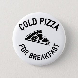 Cold Pizza for Breakfast 6 Cm Round Badge
