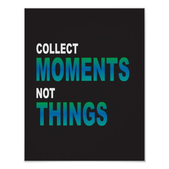 Collect Moments Not Things quote Poster