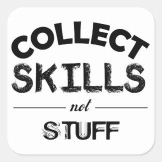 Collect Skills Not Stuff Square Sticker