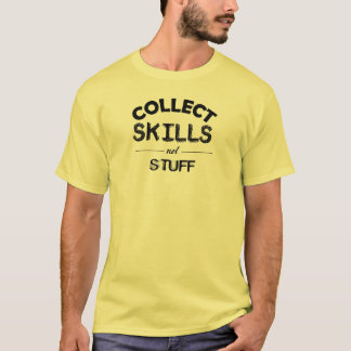 Collect Skills Not Stuff T-Shirt