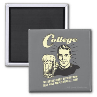 College: Drink More Before 9 AM Square Magnet