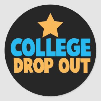 College Drop out Round Sticker