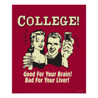 College: Good For Brain Bad For Liver Poster