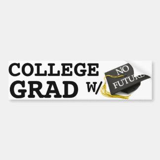 """""""College Grad With No Future"""" Bumper Sticker"""