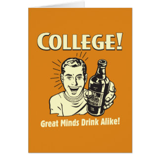 College: Great Minds Drink Alike Greeting Card
