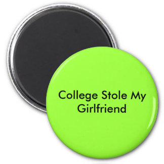 College Stole My Girlfriend Refrigerator Magnets