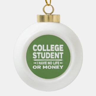 College Student No Life or Money Ceramic Ball Christmas Ornament