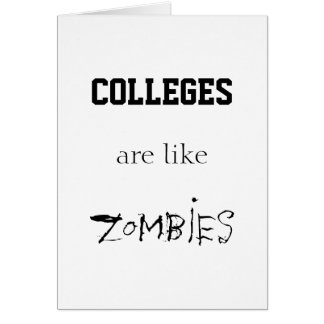COLLEGES ARE LIKE ZOMBIES GREETING CARDS