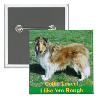 Collie Lover!I like 'em Rough Button