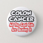 Colon Cancer...All The Cool Kids Are Beating It 6 Cm Round Badge