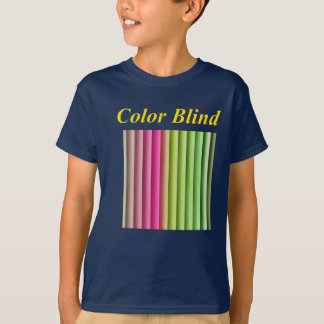 Color Blind or open the blinds. T-Shirt