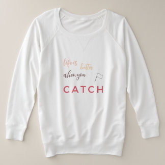 Color Guard: Life Is Better When You Catch Plus Size Sweatshirt