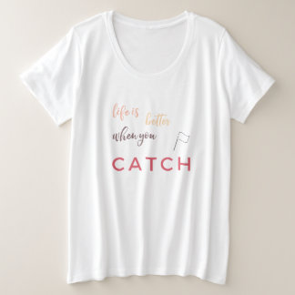 Color Guard: Life Is Better When You Catch Plus Size T-Shirt