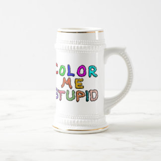 Color Me Stupid Beer Stein