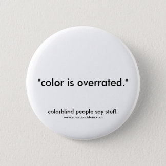 colorblind color overrated 6 cm round badge