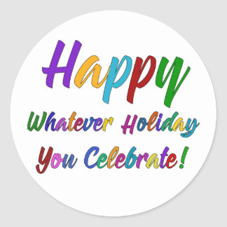 Colorful Happy Whatever Holiday You Celebrate! Classic Round Sticker
