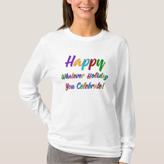 Colorful Happy Whatever Holiday You Celebrate! T-Shirt