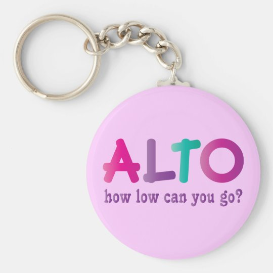 Colourful Alto How Low Can You Go Quote Gift Basic Round Button Key Ring