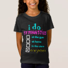 Colourful - I Do Gymnastics Everywhere T-Shirt