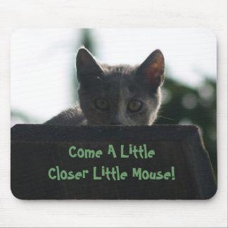 Come A Little Closer Little Mouse! Mouse Pad