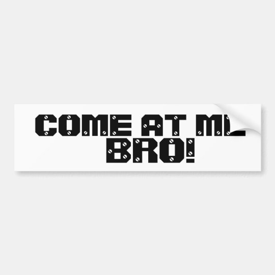 COME AT ME BRO! BUMPER STICKER