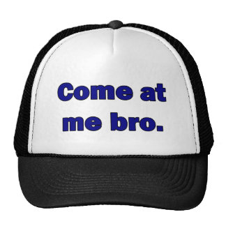 Come at me bro. hats