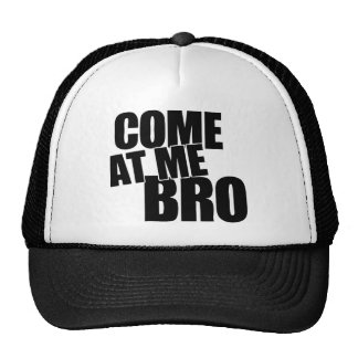 Come At Me Bro Hats