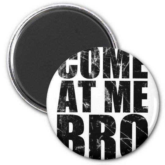 Come At Me Bro Magnet