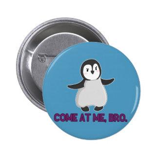 Come At Me, Bro Penguin button