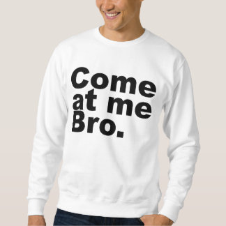 Come at me bro pull over sweatshirt