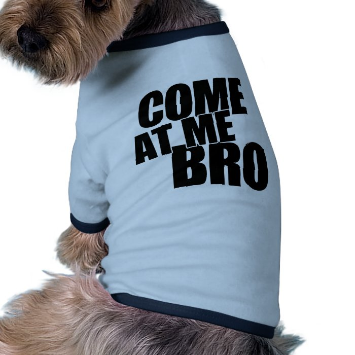 Come At Me Bro Ringer Dog Shirt