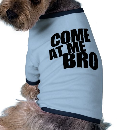 Come At Me Bro Shirt
