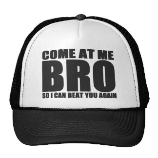 COME AT ME BRO SO I CAN BEAT YOU AGAIN Hat (black)