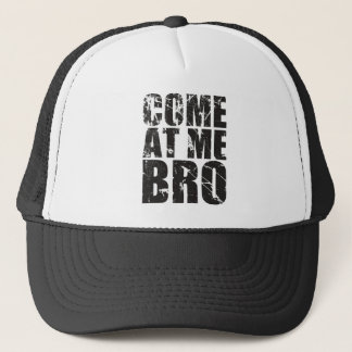 Come At me Bro Trucker Hat