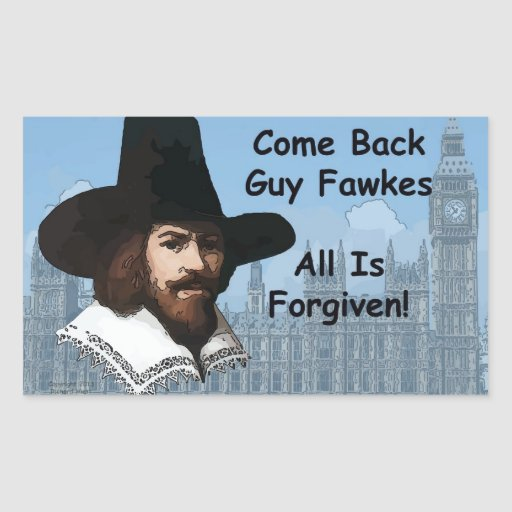 Come Back Guy Fawkes All Is Forgiven Rectangle Stickers
