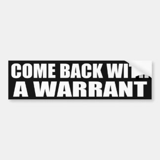 Come Back With A Warrant Bumper Sticker