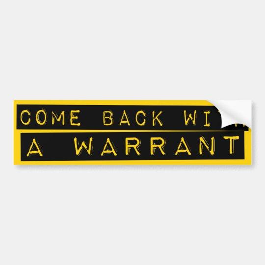 Come Back With A Warrant Bumper Sticker