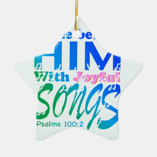 Come Before Him with Joyful Songs Psalms 100 Christmas Tree Ornament