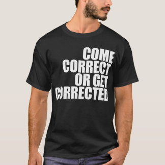 come correct or get corrected T-Shirt
