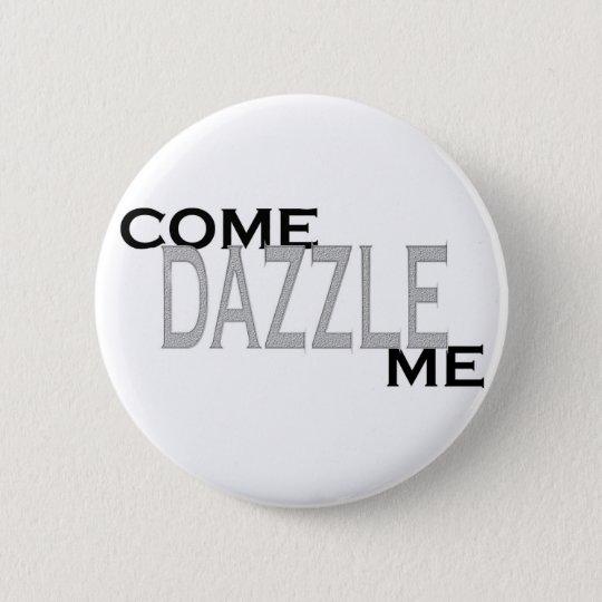 Come Dazzle Me 6 Cm Round Badge