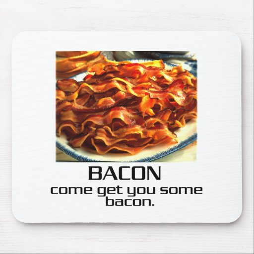 Come Get You Some Bacon. Mouse Pad
