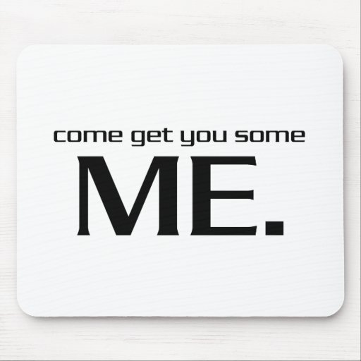Come Get You Some Me. Mouse Pad