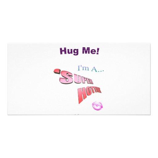 Come Give 'SUPER HOTTIE' A Hug! Photo Card
