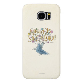 Come Let Us Sing to the Lord Samsung Galaxy S6 Cases